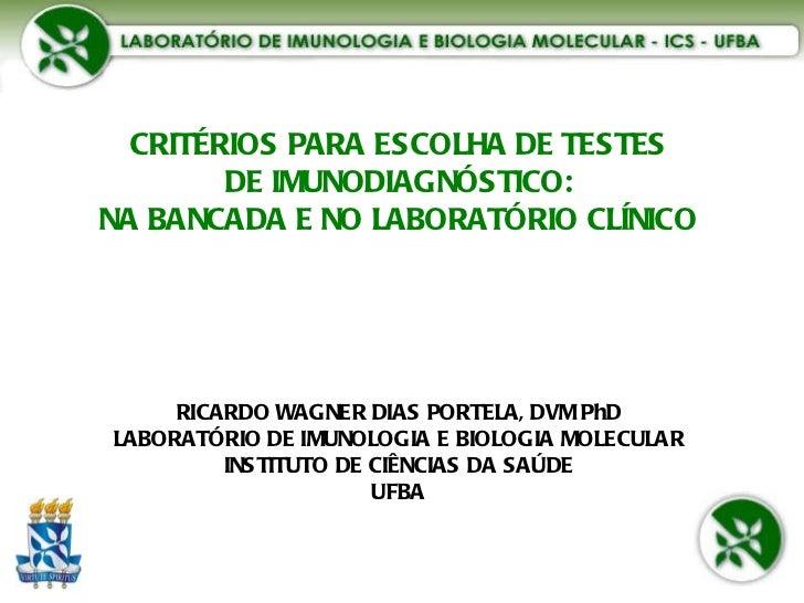 CRITÉRIOS PARA ESCOLHA DE TESTES DE IMUNODIAGNÓSTICO: NA BANCADA E NO LABORATÓRIO CLÍNICO RICARDO WAGNER DIAS PORTELA, DVM...