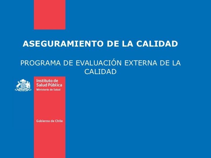ASEGURAMIENTO DE LA CALIDAD PROGRAMA DE EVALUACIÓN EXTERNA DE LA CALIDAD
