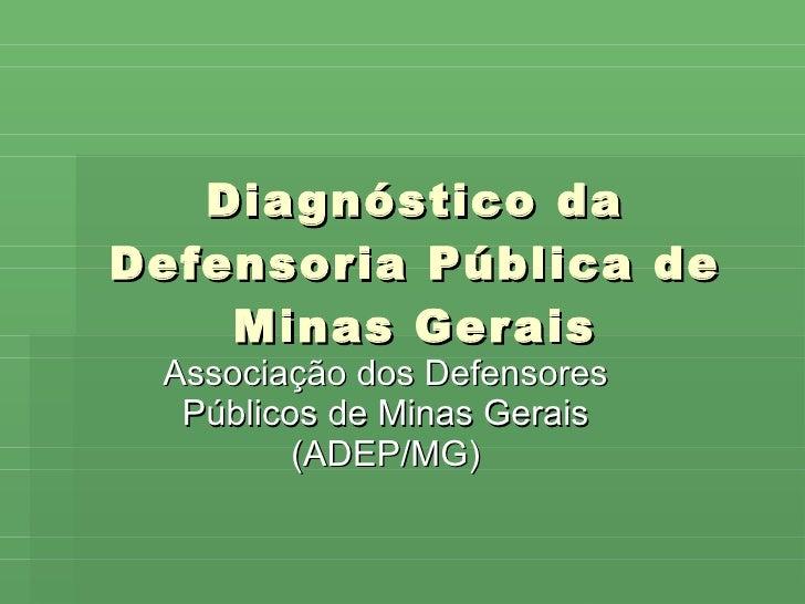 Diagnóstico da Defensoria Pública de Minas Gerais Associação dos Defensores Públicos de Minas Gerais (ADEP/MG)