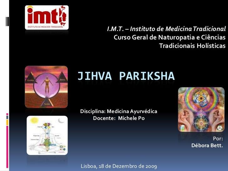 I.M.T. – Instituto de Medicina TradicionalCurso Geral de Naturopatia e Ciências Tradicionais Holísticas<br /> Jihva Pariks...