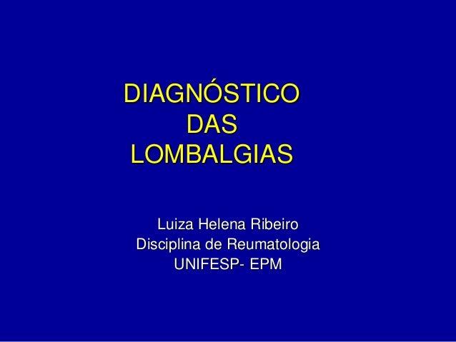 DIAGNÓSTICO DAS LOMBALGIAS Luiza Helena Ribeiro Disciplina de Reumatologia UNIFESP- EPM