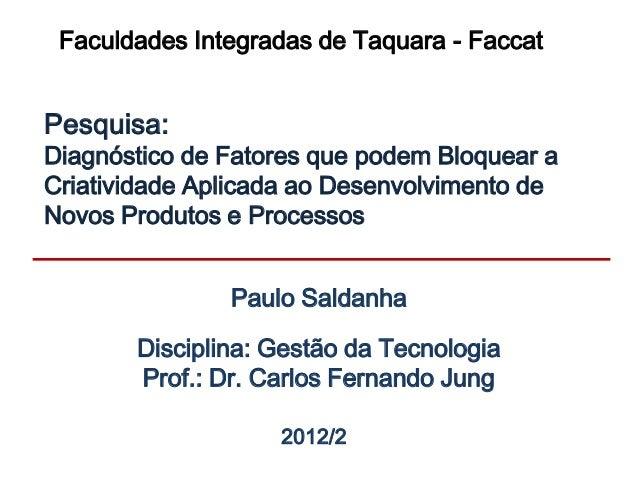 Faculdades Integradas de Taquara - FaccatPesquisa:Diagnóstico de Fatores que podem Bloquear aCriatividade Aplicada ao Dese...