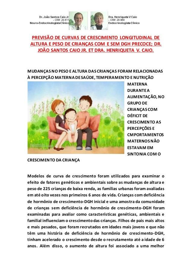 PREVISÃO DE CURVAS DE CRESCIMENTO LONGITUDINAL DE  ALTURA E PESO DE CRIANÇAS COM E SEM DGH PRECOCE; DR.  JOÃO SANTOS CAIO ...