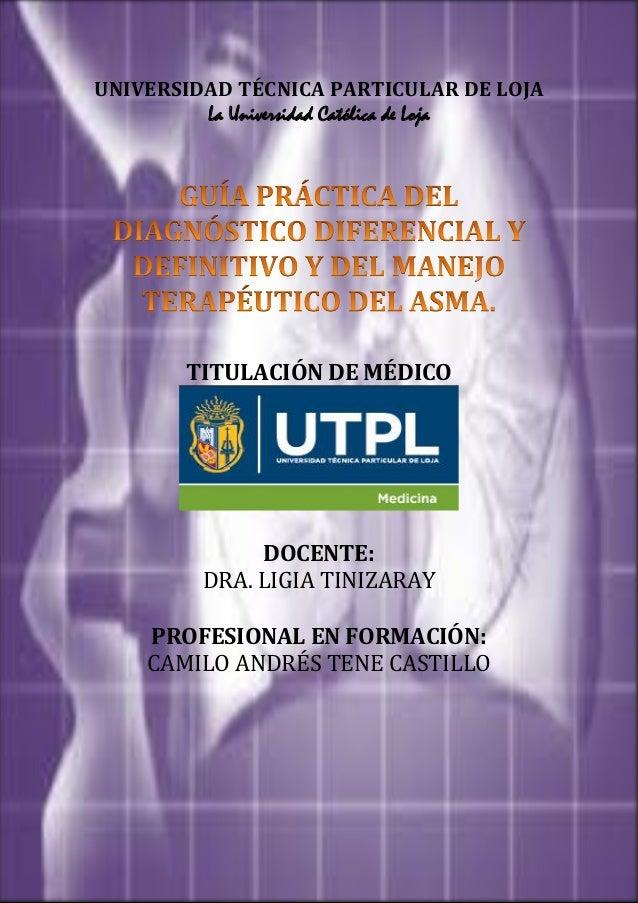 Camilo A. Tene C.  Diagnóstico y Tratamiento del Asma.  2013  UNIVERSIDAD TÉCNICA PARTICULAR DE LOJA La Universidad Católi...