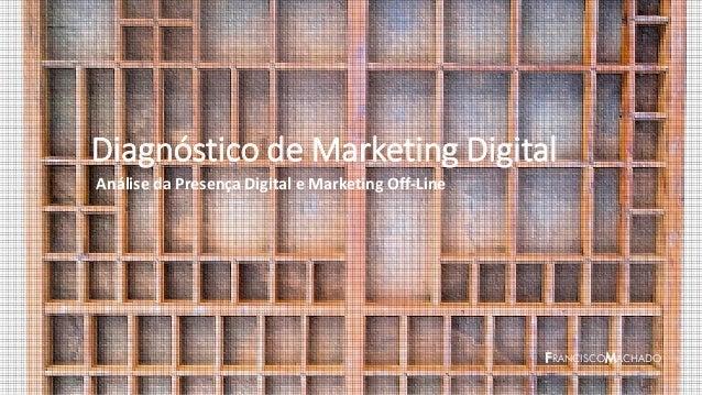 Diagnóstico de Marketing Digital Análise da Presença Digital e Marketing Off-Line FRANCISCOMACHADO
