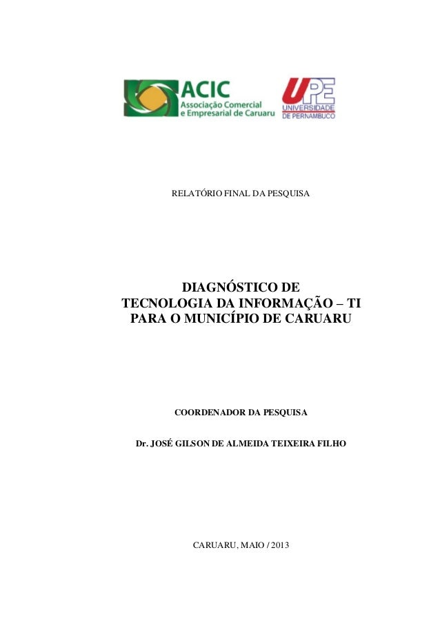 RELATÓRIO FINAL DA PESQUISA DIAGNÓSTICO DE TECNOLOGIA DA INFORMAÇÃO – TI PARA O MUNICÍPIO DE CARUARU COORDENADOR DA PESQUI...