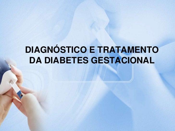 DIAGNÓSTICO E TRATAMENTO  DA DIABETES GESTACIONAL<br />