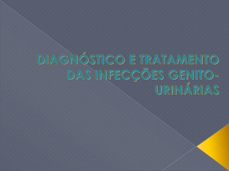 DIAGNÓSTICO E TRATAMENTO DAS INFECÇÕES GENITO-URINÁRIAS<br />