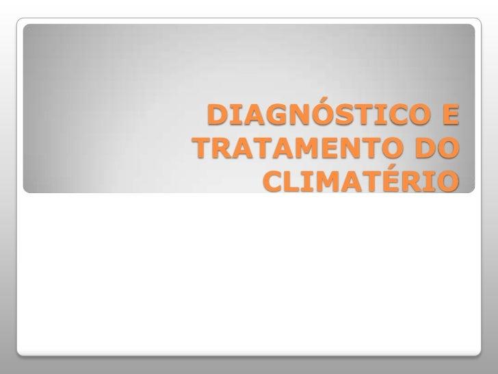 DIAGNÓSTICO E TRATAMENTO DO CLIMATÉRIO<br />