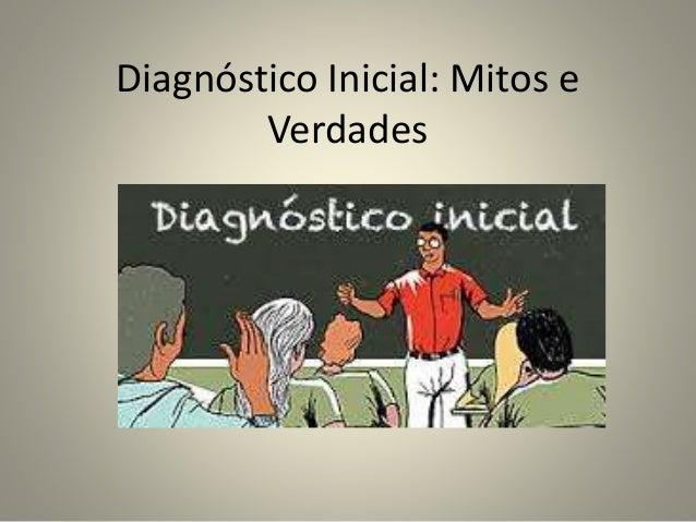 Diagnóstico Inicial: Mitos e Verdades