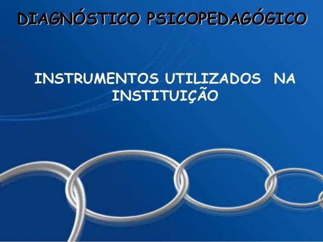 DIAGNÓSTICO PSICOPEDAGÓGICO INSTRUMENTOS UTILIZADOS NA         INSTITUIÇÃO