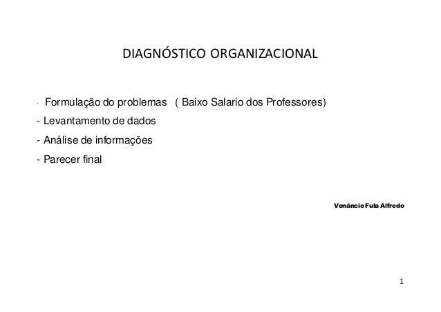 1 DIAGNÓSTICO ORGANIZACIONAL - Formulação do problemas ( Baixo Salario dos Professores) - Levantamento de dados - Análise ...