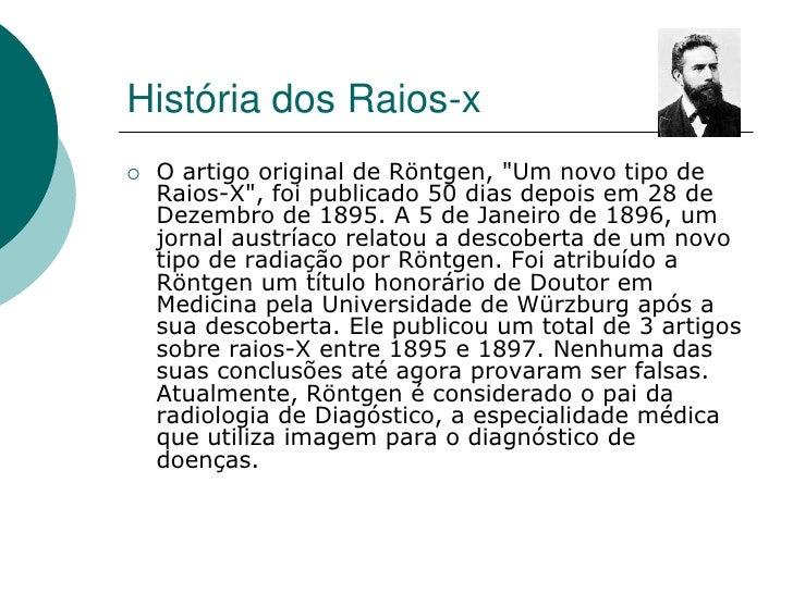 """História dos Raios-x    O artigo original de Röntgen, """"Um novo tipo de     Raios-X"""", foi publicado 50 dias depois em 28 d..."""