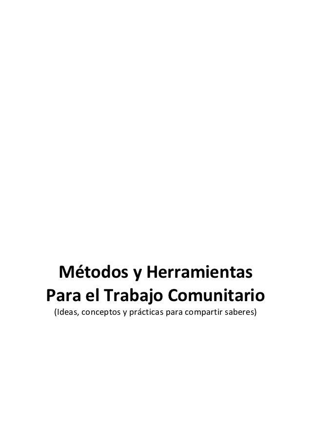 Métodos y HerramientasPara el Trabajo Comunitario(Ideas, conceptos y prácticas para compartir saberes)