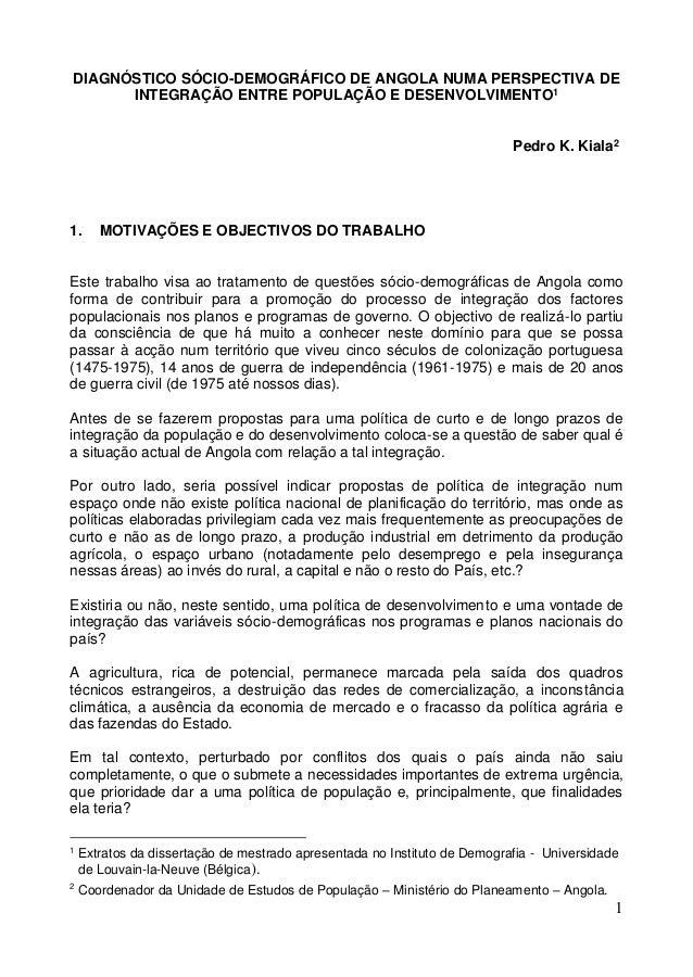 1 DIAGNÓSTICO SÓCIO-DEMOGRÁFICO DE ANGOLA NUMA PERSPECTIVA DE INTEGRAÇÃO ENTRE POPULAÇÃO E DESENVOLVIMENTO1 Pedro K. Kiala...