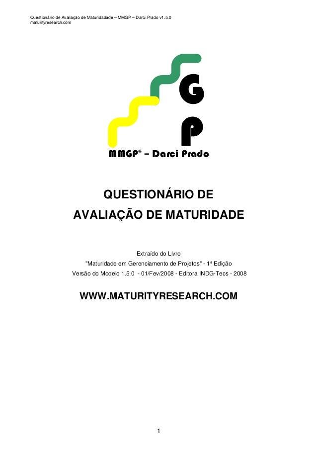 Questionário de Avaliação de Maturidadade – MMGP – Darci Prado v1.5.0  maturityresearch.com  MMGP© – Darci Prado  QUESTION...