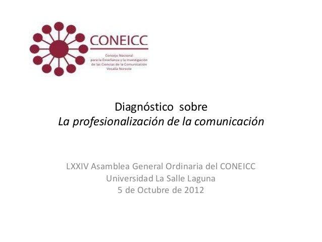 Diagnóstico sobreLa profesionalización de la comunicación LXXIV Asamblea General Ordinaria del CONEICC          Universida...