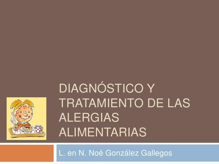 Diagnóstico y tratamiento de las alergias alimentarias<br />L. en N. Noé González Gallegos<br />