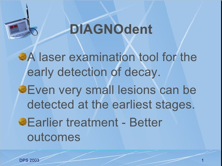 DIAGNOdent   A laser examination tool for the   early detection of decay.   Even very small lesions can be   detected at t...