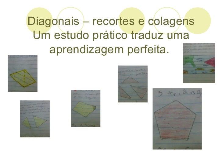 Diagonais – recortes e colagens Um estudo prático traduz uma    aprendizagem perfeita.