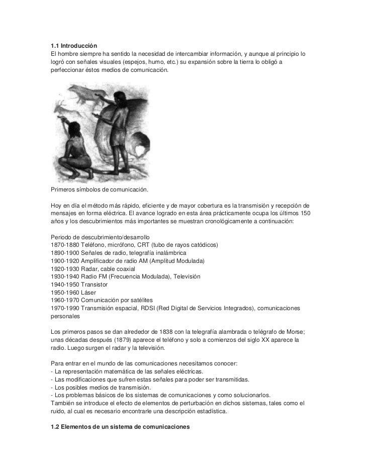 1.1 IntroducciónEl hombre siempre ha sentido la necesidad de intercambiar información, y aunque al principio lologró con s...