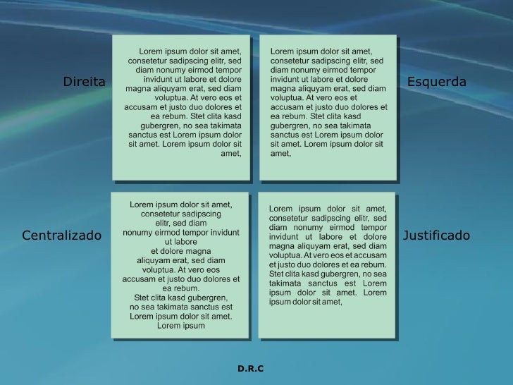 Direita           Esquerda     Centralizado            Justificado                     D.R.C
