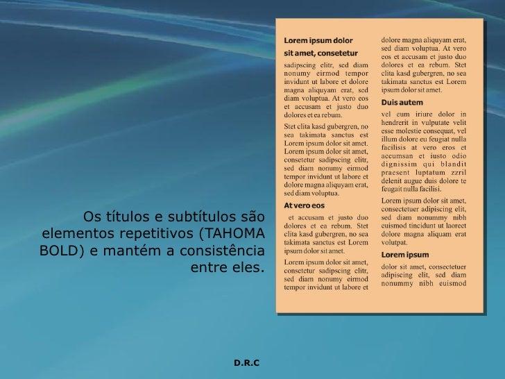 Os títulos e subtítulos são elementos repetitivos (TAHOMA BOLD) e mantém a consistência                      entre eles.  ...
