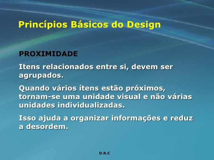 Princípios Básicos do Design   PROXIMIDADE Itens relacionados entre si, devem ser agrupados. Quando vários ítens estão pró...