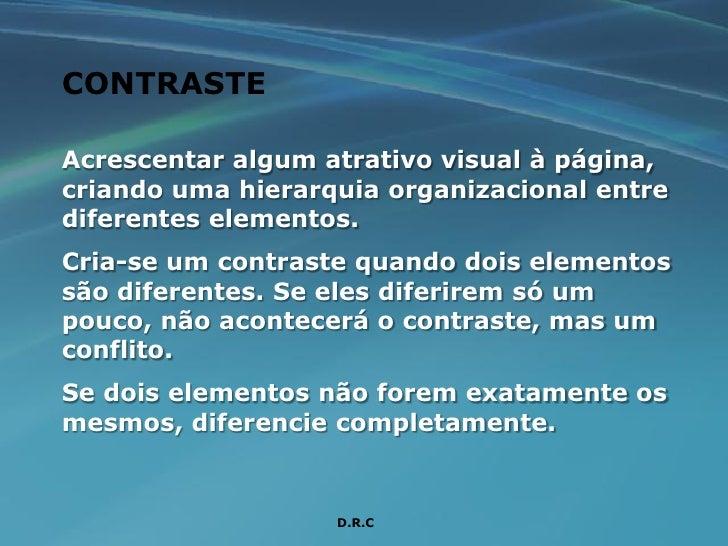 CONTRASTE  Acrescentar algum atrativo visual à página, criando uma hierarquia organizacional entre diferentes elementos. C...