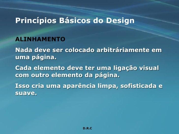 Princípios Básicos do Design  ALINHAMENTO Nada deve ser colocado arbitráriamente em uma página. Cada elemento deve ter uma...