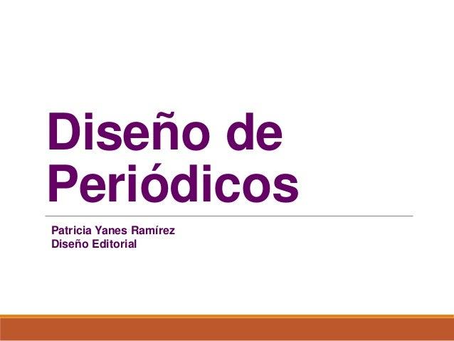 Diseño de Periódicos Patricia Yanes Ramírez Diseño Editorial