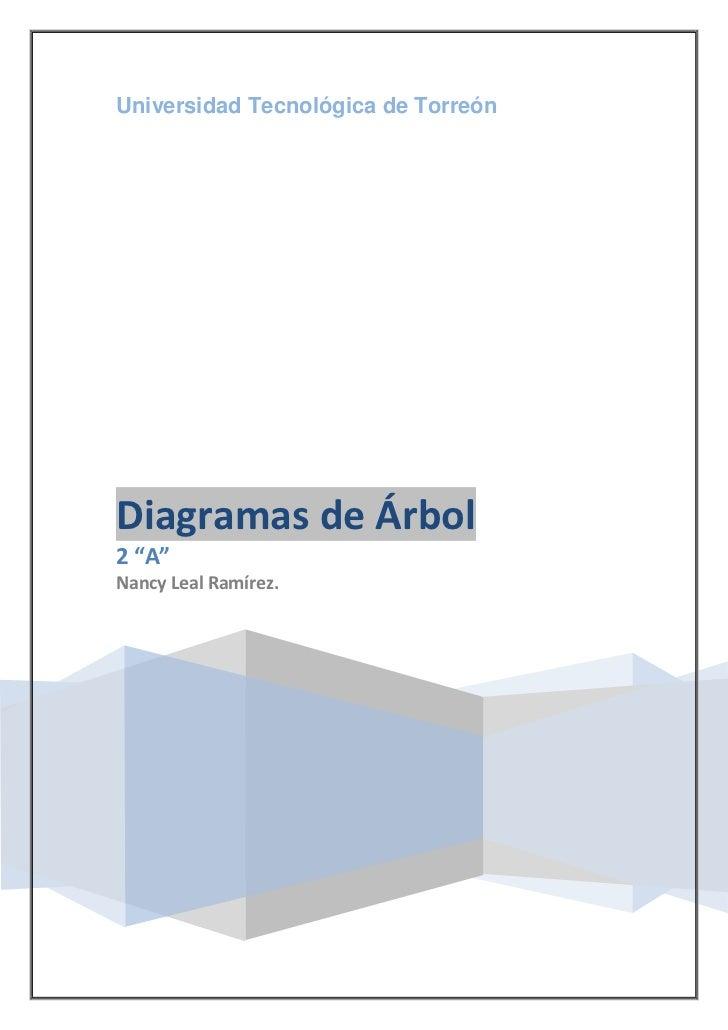 """Universidad Tecnológica de TorreónDiagramas de Árbol2 """"A""""Nancy Leal Ramírez."""