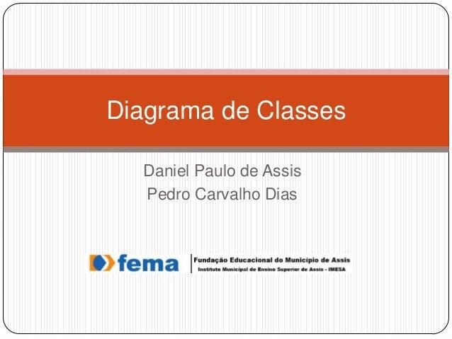 Diagrama de Classes Daniel Paulo de Assis Pedro Carvalho Dias