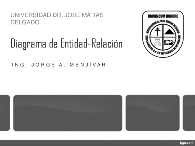 Diagrama de Entidad-RelaciónI N G . J O R G E A . M E N J Í V A RUNIVERSIDAD DR. JOSE MATIASDELGADO