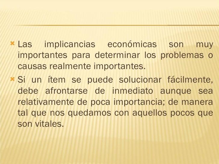 <ul><li>Las implicancias económicas son muy importantes para determinar los problemas o causas realmente importantes.  </l...