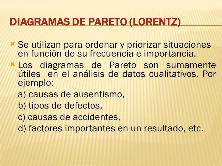 <ul><li>Se utilizan para ordenar y priorizar situaciones  en función de su frecuencia e importancia.  </li></ul><ul><li>Lo...