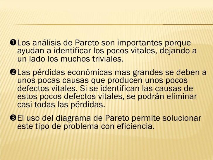 <ul><li> Los análisis de Pareto son importantes porque ayudan a identificar los pocos vitales, dejando a un lado los much...