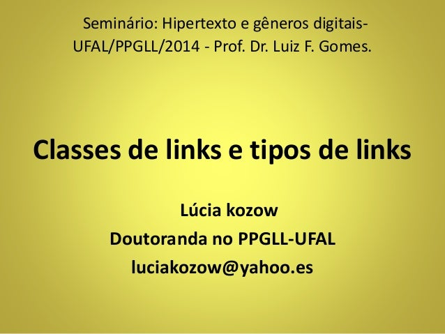 Seminário: Hipertexto e gêneros digitais-  UFAL/PPGLL/2014 - Prof. Dr. Luiz F. Gomes.  Classes de links e tipos de links  ...