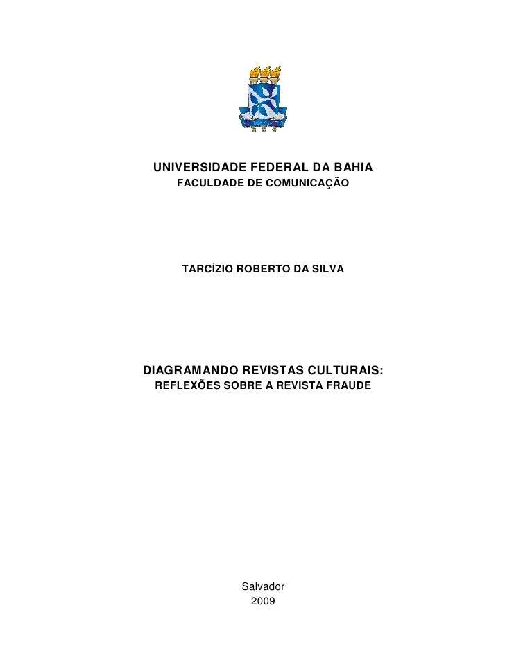 UNIVERSIDADE FEDERAL DA BAHIA     FACULDADE DE COMUNICAÇÃO          TARCÍZIO ROBERTO DA SILVA     DIAGRAMANDO REVISTAS CUL...