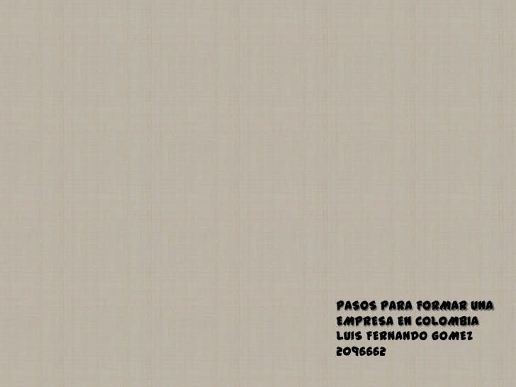PASOS PARA FORMAR UNAEMPRESA EN COLOMBIALUIS FERNANDO GOMEZ2096662