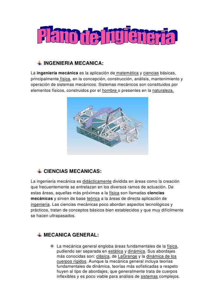 INGENIERIA MECANICA:<br />La ingeniería mecánica es la aplicación de matemática y ciencias básicas, principalmente física,...