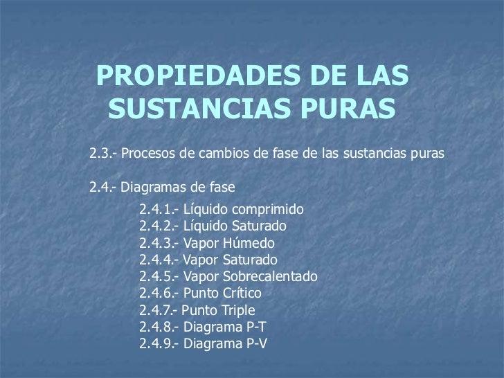 PROPIEDADES DE LAS SUSTANCIAS PURAS2.3.- Procesos de cambios de fase de las sustancias puras2.4.- Diagramas de fase       ...
