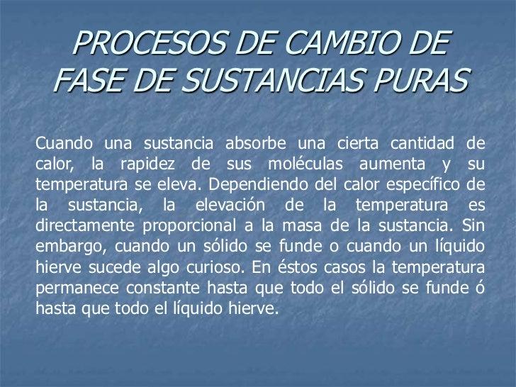 PROCESOS DE CAMBIO DE FASE DE SUSTANCIAS PURASCuando una sustancia absorbe una cierta cantidad decalor, la rapidez de sus ...