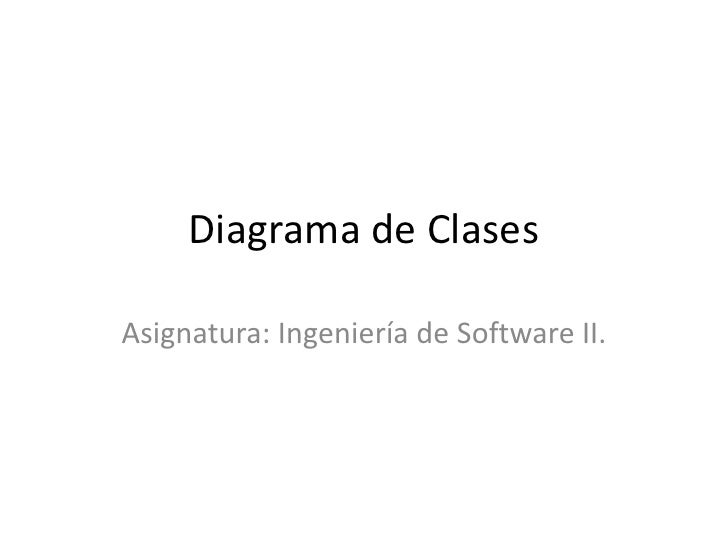 Diagrama de Clases <br />Asignatura: Ingeniería de Software II.<br />