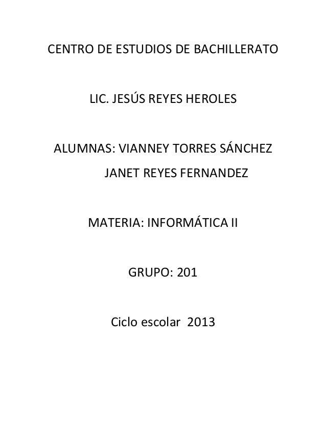 CENTRO DE ESTUDIOS DE BACHILLERATO      LIC. JESÚS REYES HEROLESALUMNAS: VIANNEY TORRES SÁNCHEZ        JANET REYES FERNAND...