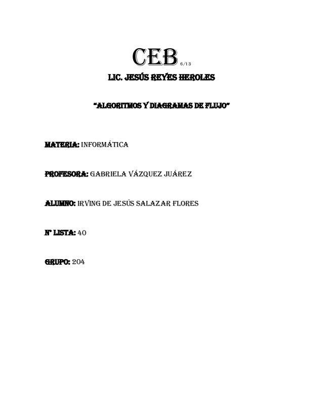 """CEB         6/13                  Lic. Jesús reyes Heroles               """"ALGORITMOS Y DIAGRAMAS DE FLUJO""""MATERIA: Informá..."""