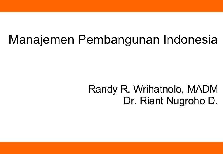 Manajemen Pembangunan Indonesia Randy R. Wrihatnolo, MADM Dr. Riant Nugroho D.