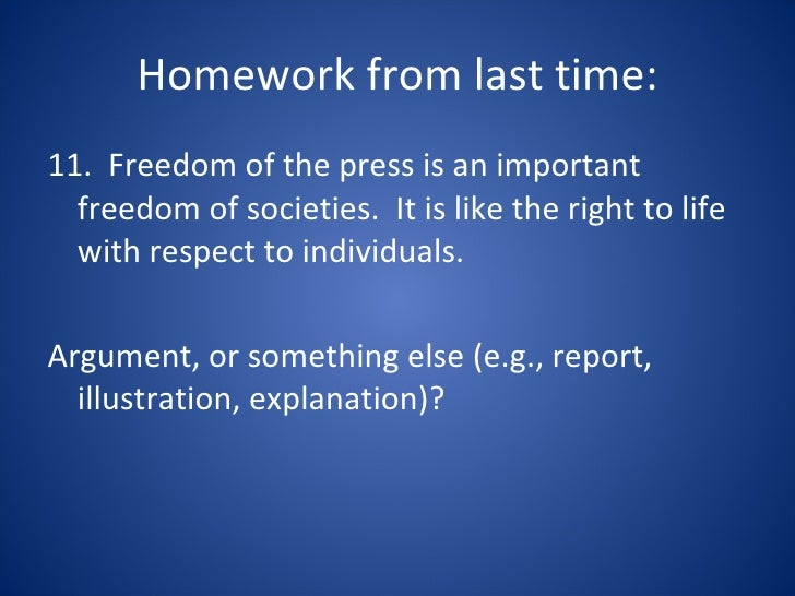 Homework from last time: <ul><li>11.  Freedom of the press is an important freedom of societies.  It is like the right to ...