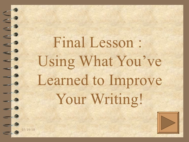 Final Lesson :  Using What You've Learned to Improve Your Writing!
