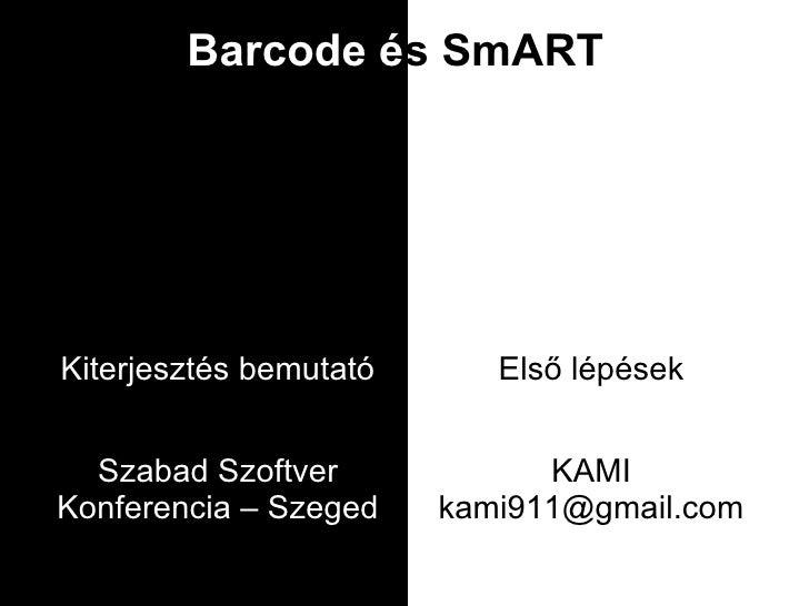 Barcode és SmART         Első lépések   Kiterjesztés bemutató              KAMI        Szabad Szoftver  kami911@gmail.com ...